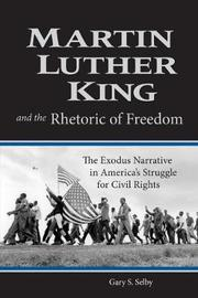 Martin Luther King and the Rhetoric of Freedom by Gary S. Selby