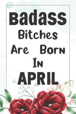 Badass Bitches Are Born In April by Tricori Series Birthday