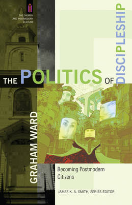 The Politics of Discipleship by Graham Ward image