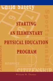 Starting an Elementary Physical Education Program by William M Thomas