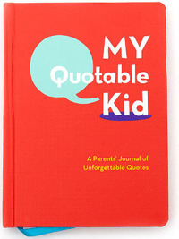 My Quotable Kid: A Parents' Journal of Unforgettable Quotes by Chronicle Books