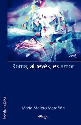 Roma, Al Reves, Es Amor by Maria Molero Maranon