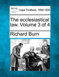 The Ecclesiastical Law. Volume 3 of 4 by Richard Burn