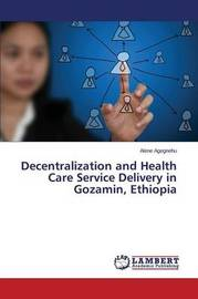 Decentralization and Health Care Service Delivery in Gozamin, Ethiopia by Agegnehu Alene