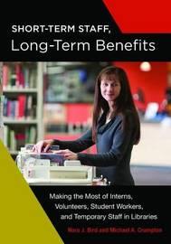 Short-Term Staff, Long-Term Benefits by Nora J Bird
