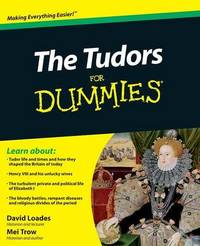 The Tudors For Dummies by David Loades
