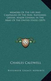Memoirs of the Life and Campaigns of the Hon. Nathaniel Greene, Major General in the Army of the United States (1819) by Charles Caldwell