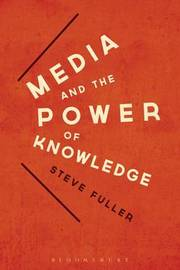 Media and the Power of Knowledge by Steve Fuller