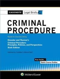 Casenote Legal Briefs for Criminal Procedure Keyed to Dressler and Thomas by Casenote Legal Briefs