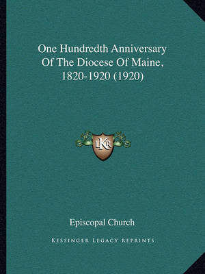One Hundredth Anniversary of the Diocese of Maine, 1820-1920 (1920) by Episcopal Church