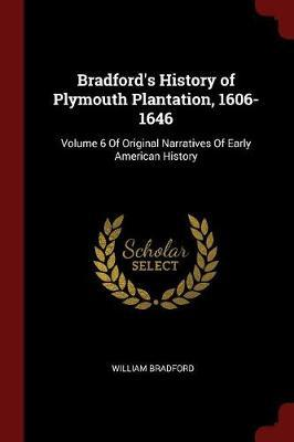 Bradford's History of Plymouth Plantation, 1606-1646 by William Bradford