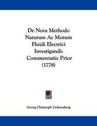 de Nova Methodo Naturam AC Motum Fluidi Electrici Investigandi: Commentatio Prior (1778) by Georg Christoph Lichtenberg