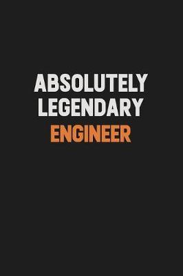 Absolutely Legendary Engineer by Camila Cooper