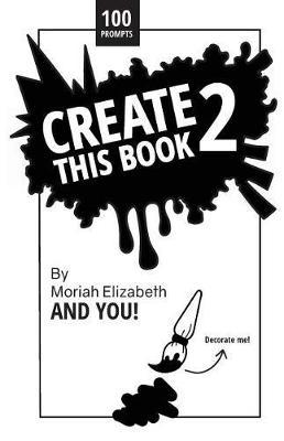 Create This Book 2 by Moriah Elizabeth