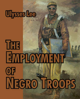 The Employment of Negro Troops by Ulysses Lee image