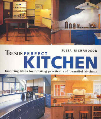 Trends Perfect Kitchen by Julia Richardson