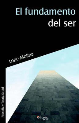 El Fundamento Del Ser by Lope Molina Gomez