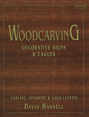 Woodcarving: Decorative Signs & Eagles by David Hassell