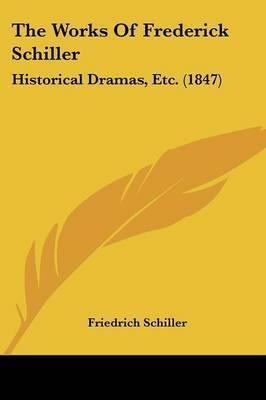 The Works Of Frederick Schiller: Historical Dramas, Etc. (1847) by Friedrich Schiller