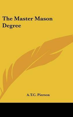 The Master Mason Degree by A.T.C. Pierson