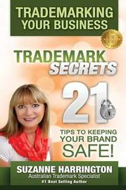 Trademarking Your Business Trademark Secrets 21 Tips to Keeping Your Brand Safe! by Suzanne M Harrington