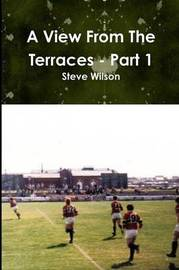 A View from the Terraces - Part 1 by Steve Wilson image