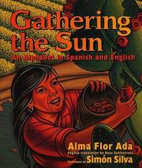 Gathering the Sun: An Alphabet in Spanish and English by Alma Flor Ada (University of San Francisco)