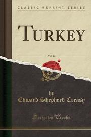 Turkey, Vol. 14 (Classic Reprint) by Edward Shepherd Creasy