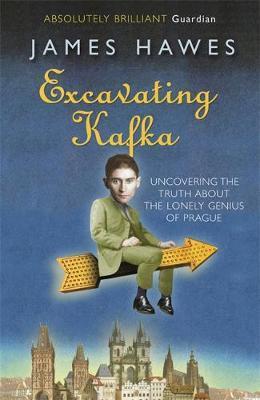 Excavating Kafka by James Hawes