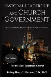 Pastoral Leadership and Church Government by Harry L Herman