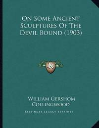 On Some Ancient Sculptures of the Devil Bound (1903) by William Gershom Collingwood