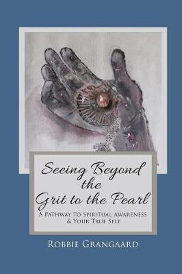 Seeing Beyond the Grit to the Pearl by Robbie Grangaard