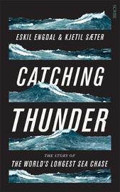 Catching Thunder: The True Story of the World's Longest Sea Chase by Kjetil Saeter