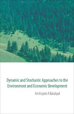 Dynamic And Stochastic Approaches To The Environment And Economic Development by Amitrajeet A Batabyal