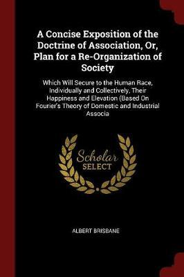 A Concise Exposition of the Doctrine of Association, Or, Plan for a Re-Organization of Society by Albert Brisbane image