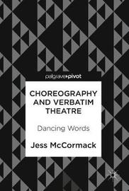 Choreography and Verbatim Theatre by Jess McCormack