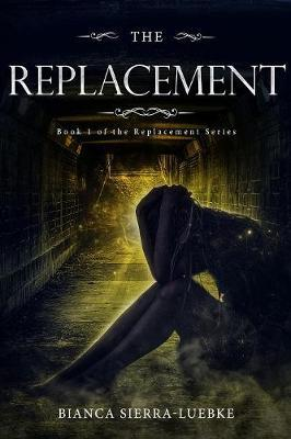 The Replacement by Bianca Sierra-Luebke