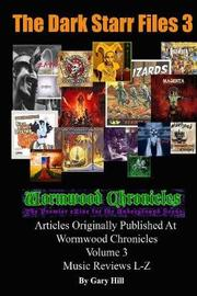 The Dark Starr Files 3: Articles Originally Published At Wormwood Chronicles Volume 3: The Music Reviews L-Z by Gary Hill