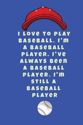 I love to play baseball. I'm a baseball player. I've always been a baseball player. I'm still a baseball player by Lola Yayo