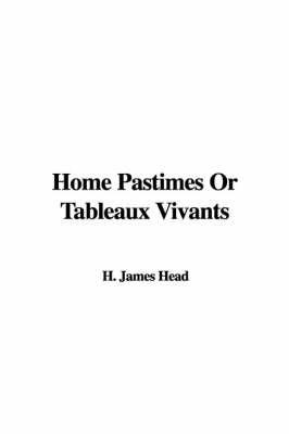 Home Pastimes or Tableaux Vivants by H. James Head image