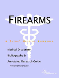Firearms - A Medical Dictionary, Bibliography, and Annotated Research Guide to Internet References by ICON Health Publications image