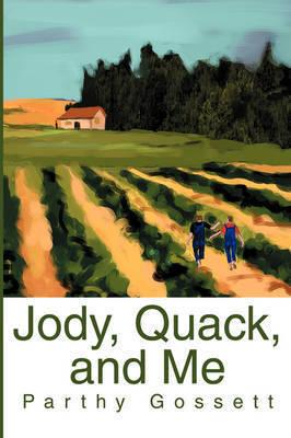 Jody, Quack, and Me by Parthy Gossett