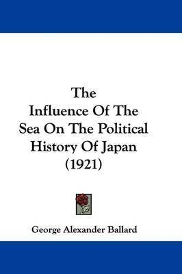The Influence of the Sea on the Political History of Japan (1921) by George Alexander Ballard