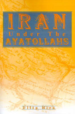 Iran Under the Ayatollahs by Dilip Hiro
