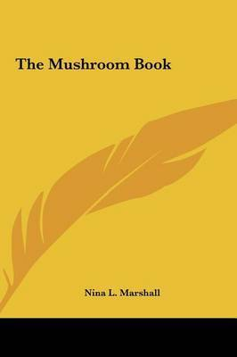 The Mushroom Book by Nina L Marshall