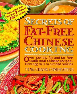 Secrets of Fat-free Chinese Cooking: Over 130 Low-fat and Fat-free Traditional Chinese Recipes - From Egg Rolls to Almond Cookies by Ying Compestine image
