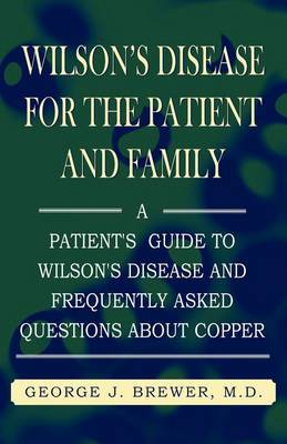 Wilson's Disase for the Patient and Family by George J. Brewer