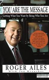 You are the Message: Getting What You Want by Being Who You are by Roger Ailes image