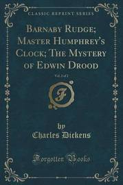 Barnaby Rudge; Master Humphrey's Clock; The Mystery of Edwin Drood, Vol. 2 of 2 (Classic Reprint) by DICKENS