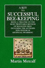 A Key to Successful Bee-Keeping by Martin Metcalf